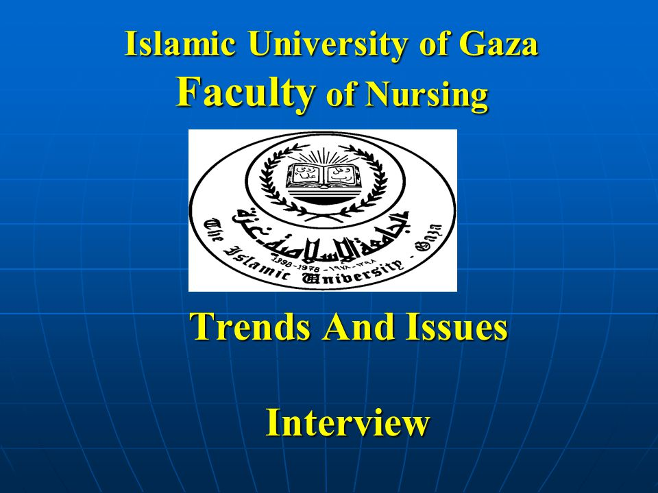 Islamic University of Gaza Faculty of Nursing Trends And Issues Interview