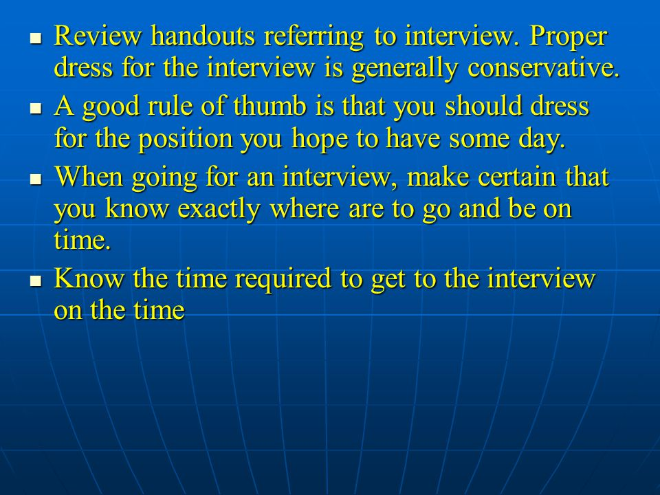 Review handouts referring to interview. Proper dress for the interview is generally conservative.