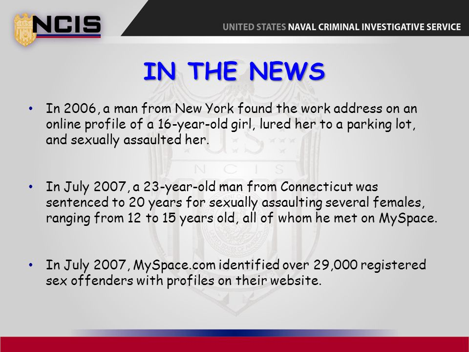 IN THE NEWS In 2006, a man from New York found the work address on an online profile of a 16-year-old girl, lured her to a parking lot, and sexually assaulted her.