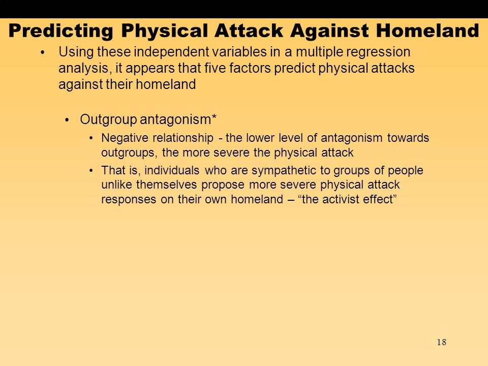 Predicting Physical Attack Against Homeland 18 Using these independent variables in a multiple regression analysis, it appears that five factors predi