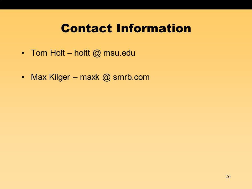 20 Contact Information Tom Holt – holtt @ msu.edu Max Kilger – maxk @ smrb.com