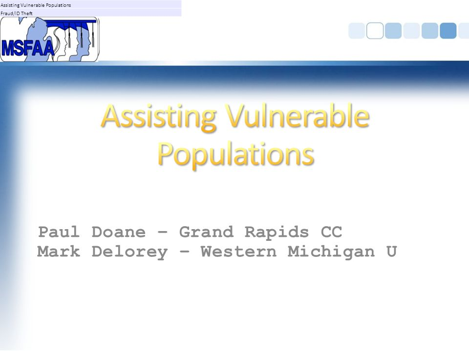 Paul Doane – Grand Rapids CC Mark Delorey – Western Michigan U Assisting Vulnerable Populations Fraud/ID Theft
