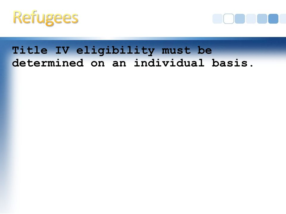 Title IV eligibility must be determined on an individual basis.