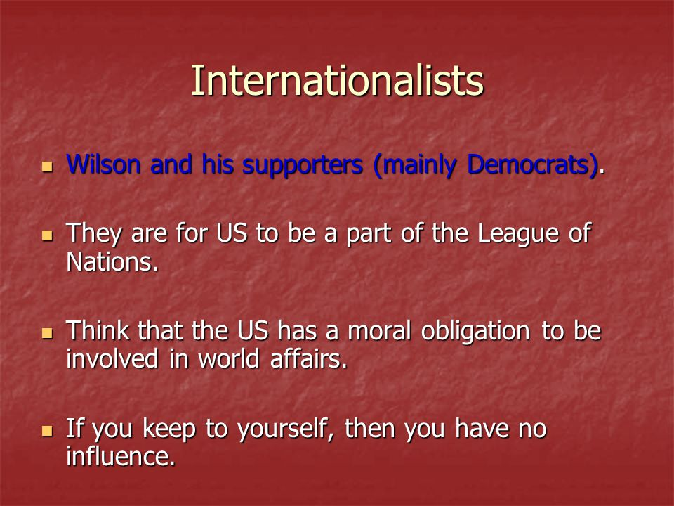 Internationalists Wilson and his supporters (mainly Democrats).