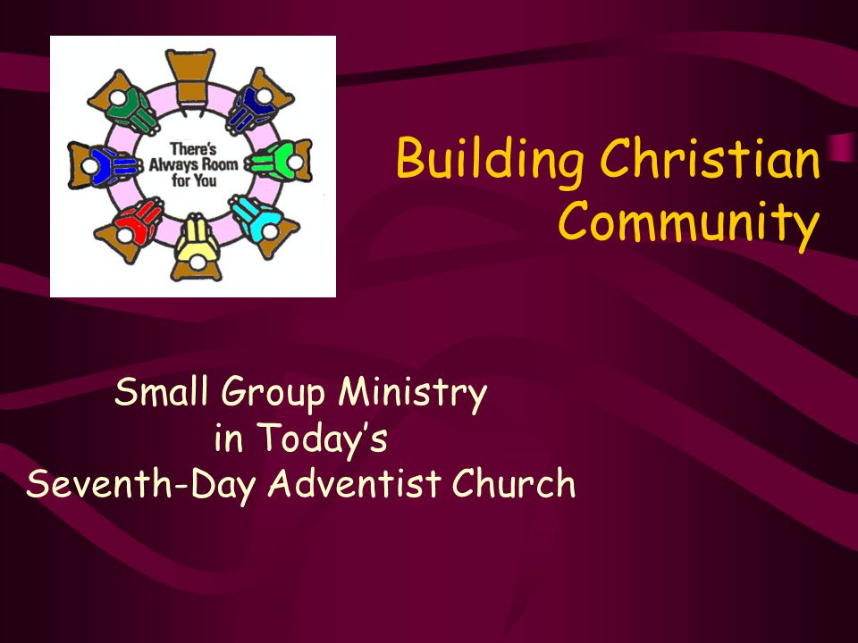Building Christian Community Small Group Ministry in Today's Seventh-Day Adventist Church