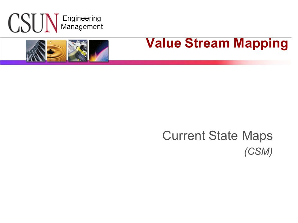 Engineering Management Value Stream Mapping Current State Maps (CSM)