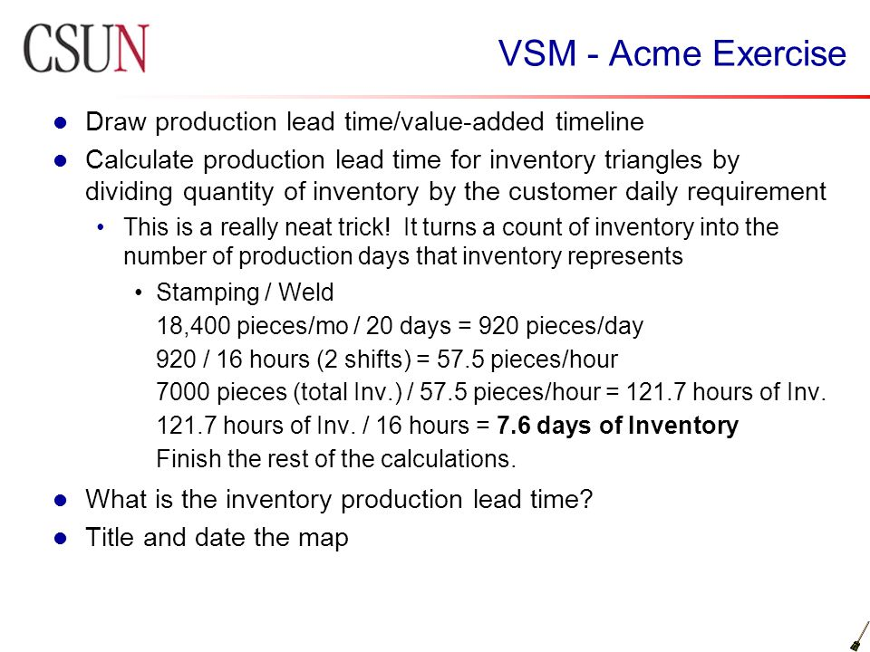 VSM - Acme Exercise Draw production lead time/value-added timeline Calculate production lead time for inventory triangles by dividing quantity of inve