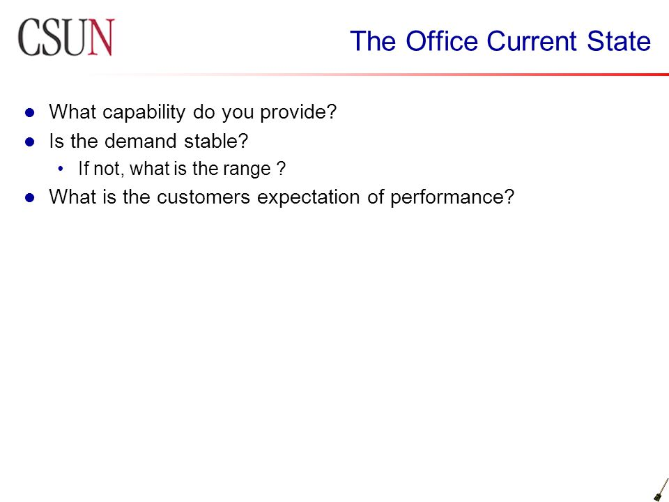 The Office Current State What capability do you provide? Is the demand stable? If not, what is the range ? What is the customers expectation of perfor