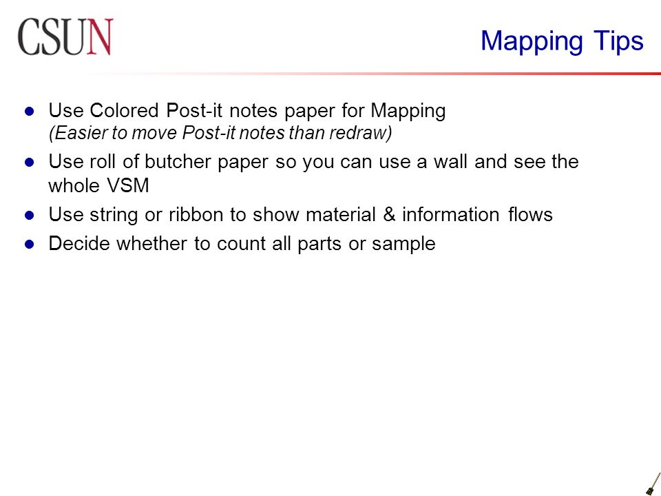Mapping Tips Use Colored Post-it notes paper for Mapping (Easier to move Post-it notes than redraw) Use roll of butcher paper so you can use a wall an