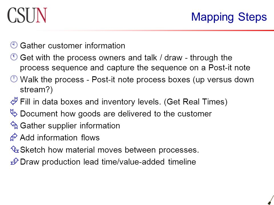 Mapping Steps À Gather customer information Á Get with the process owners and talk / draw - through the process sequence and capture the sequence on a