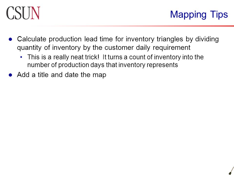 Mapping Tips Calculate production lead time for inventory triangles by dividing quantity of inventory by the customer daily requirement This is a real