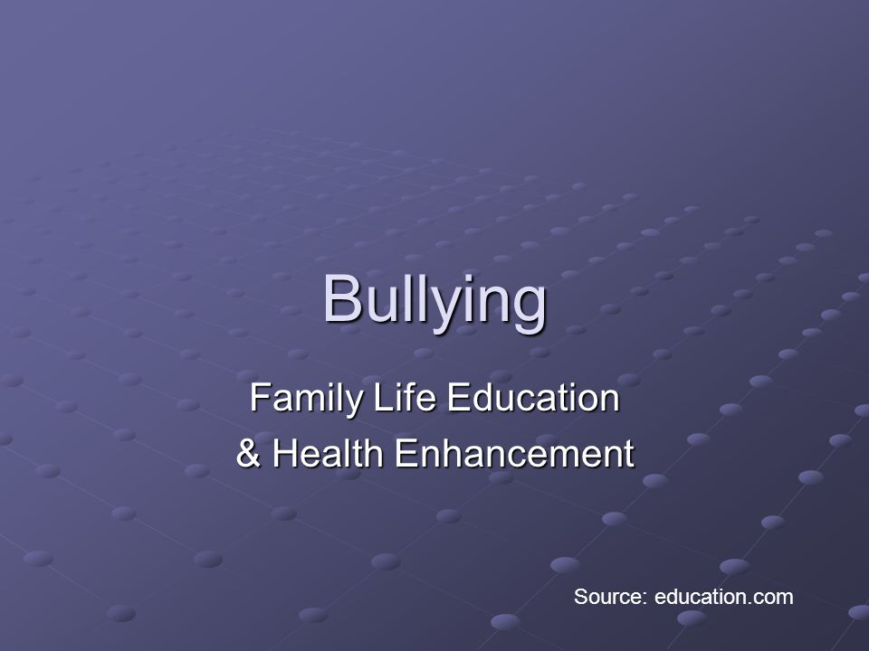 Bullying Family Life Education & Health Enhancement Source: education.com