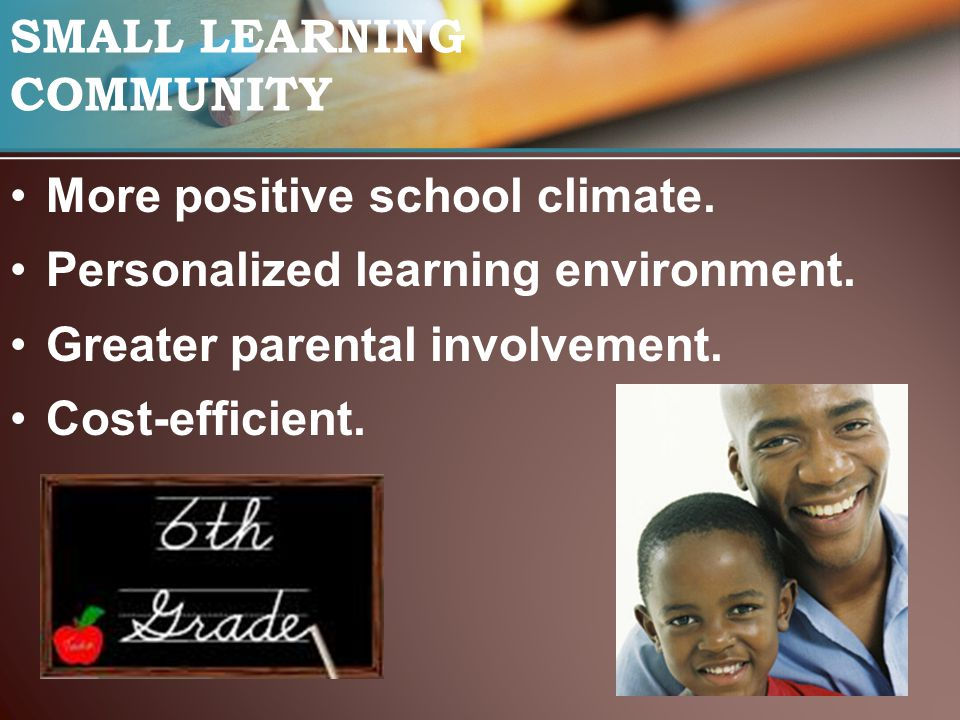 SMALL LEARNING COMMUNITY More positive school climate.