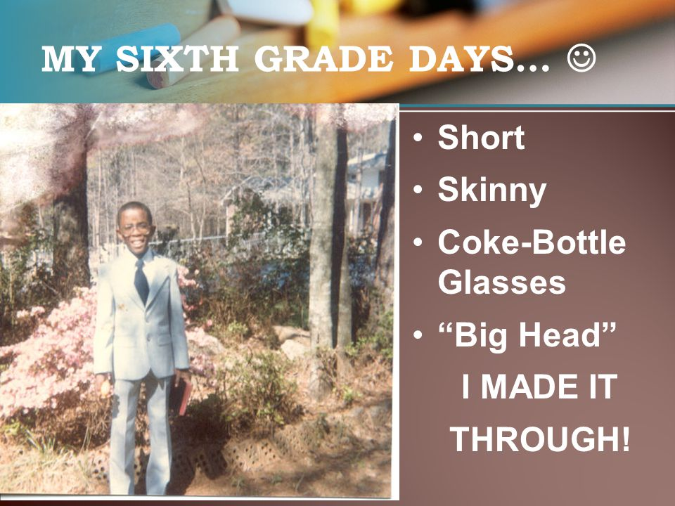 MY SIXTH GRADE DAYS… Short Skinny Coke-Bottle Glasses Big Head I MADE IT THROUGH!
