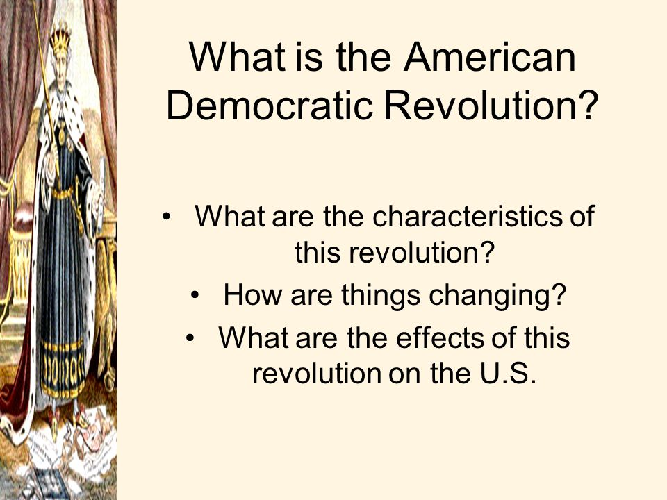 What is the American Democratic Revolution? What are the characteristics of this revolution? How are things changing? What are the effects of this rev
