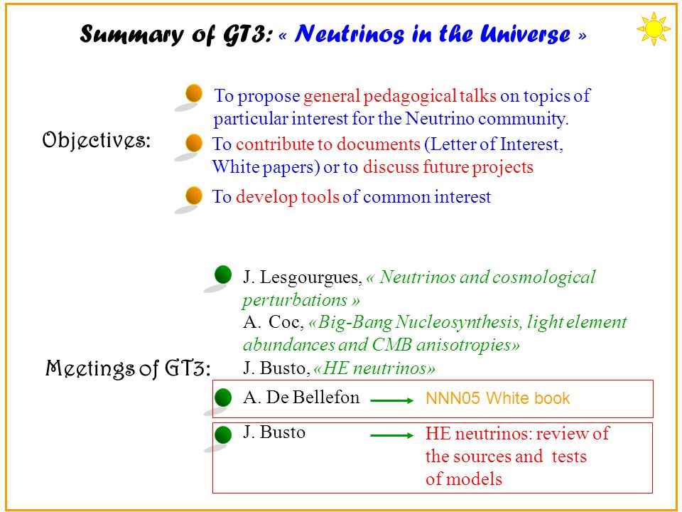 Summary of GT3: « Neutrinos in the Universe » Objectives: To propose general pedagogical talks on topics of particular interest for the Neutrino commu