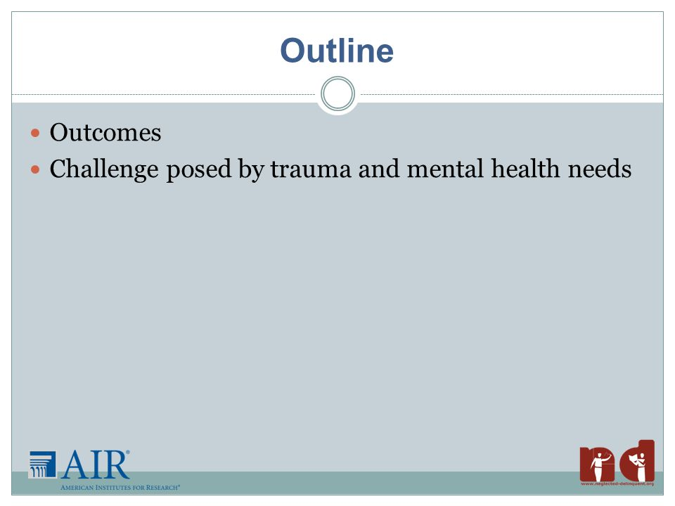 Outline Outcomes Challenge posed by trauma and mental health needs