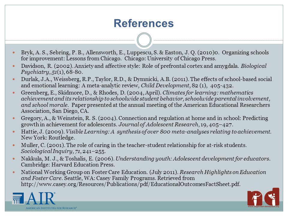 References Bryk, A. S., Sebring, P. B., Allensworth, E., Luppescu, S.