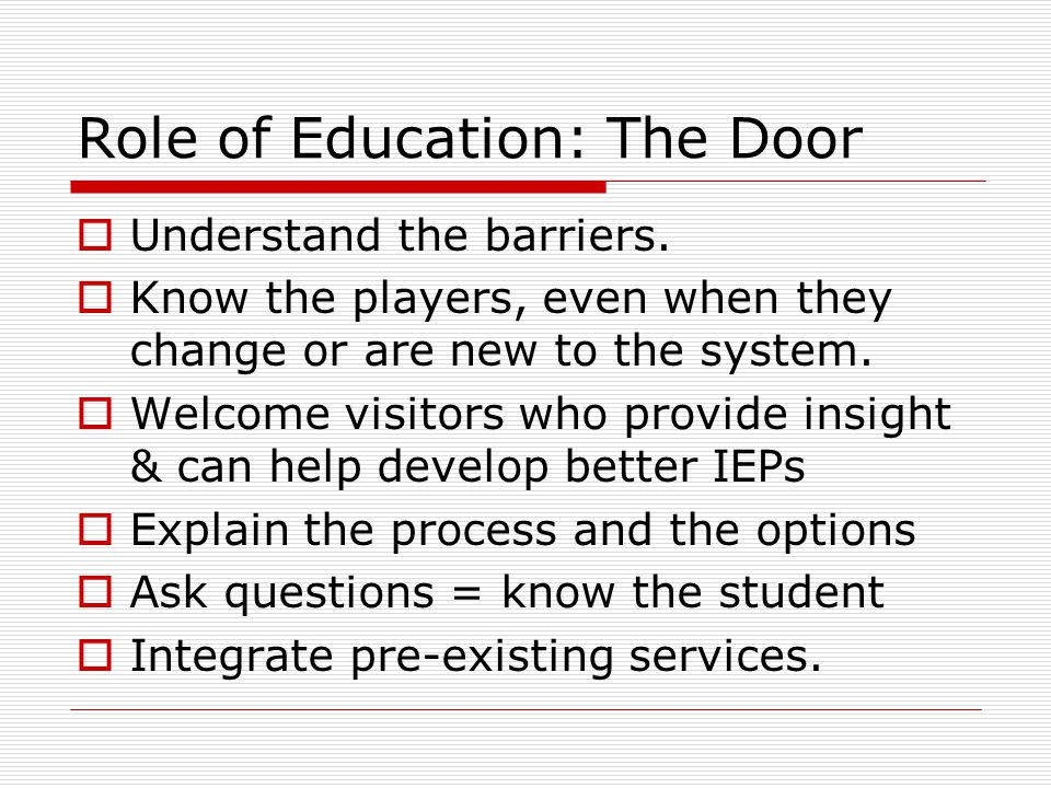 Role of Education: The Door  Understand the barriers.