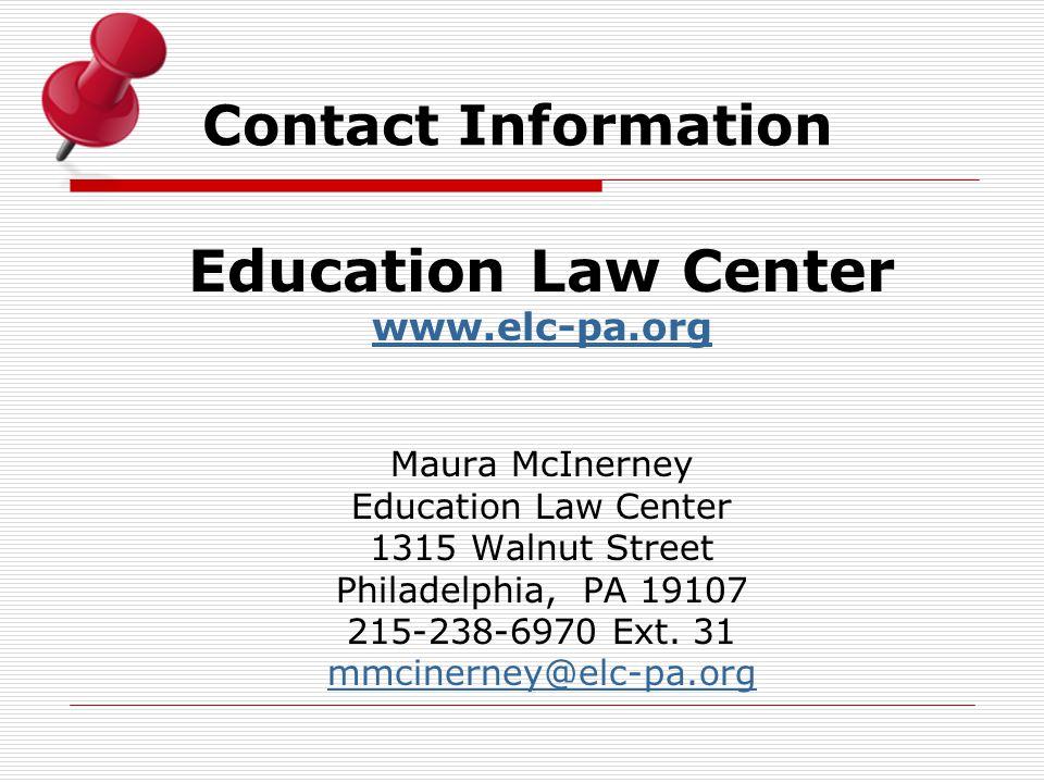 Contact Information Education Law Center www.elc-pa.org Maura McInerney Education Law Center 1315 Walnut Street Philadelphia, PA 19107 215-238-6970 Ext.