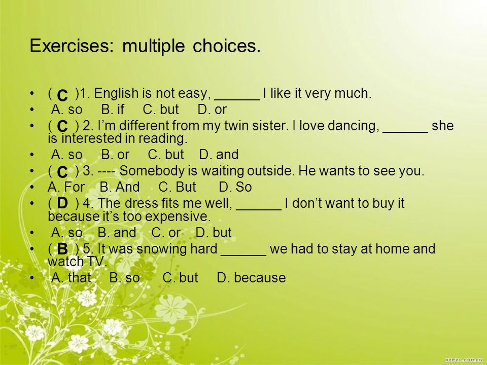 Exercises: multiple choices. ( )1. English is not easy, ______ I like it very much.