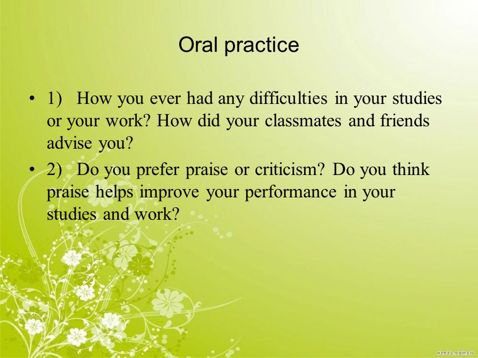 Oral practice 1)How you ever had any difficulties in your studies or your work.