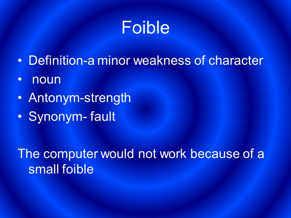 2 Foible Definition A Minor Weakness Of Character Noun Antonym Strength  Synonym  Fault The Computer Would Not Work Because Of A Small Foible