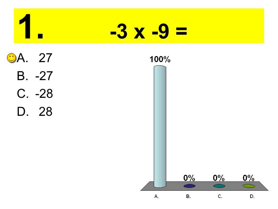 1. -3 x -9 = A. 27 B.-27 C.-28 D. 28