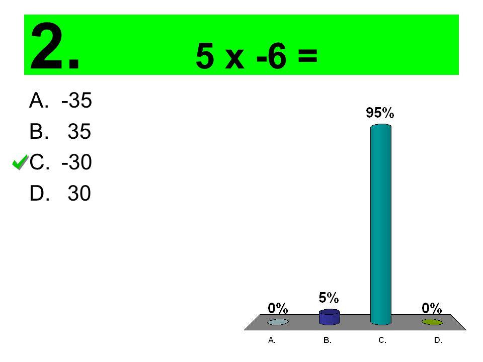 2. 5 x -6 = A.-35 B. 35 C.-30 D. 30
