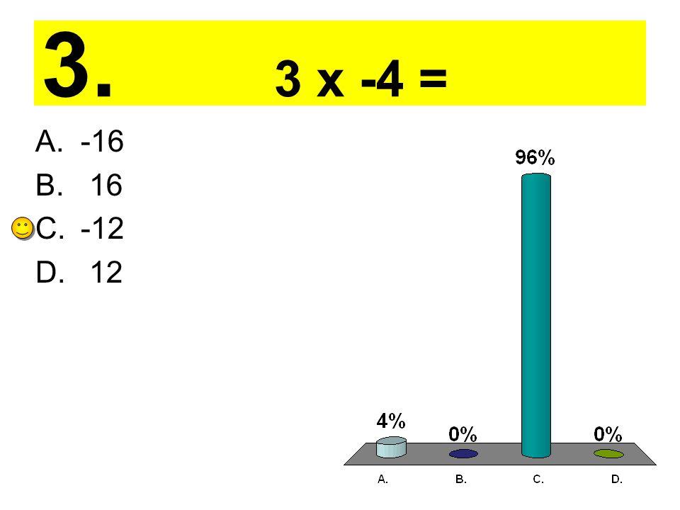 3. 3 x -4 = A.-16 B. 16 C.-12 D. 12