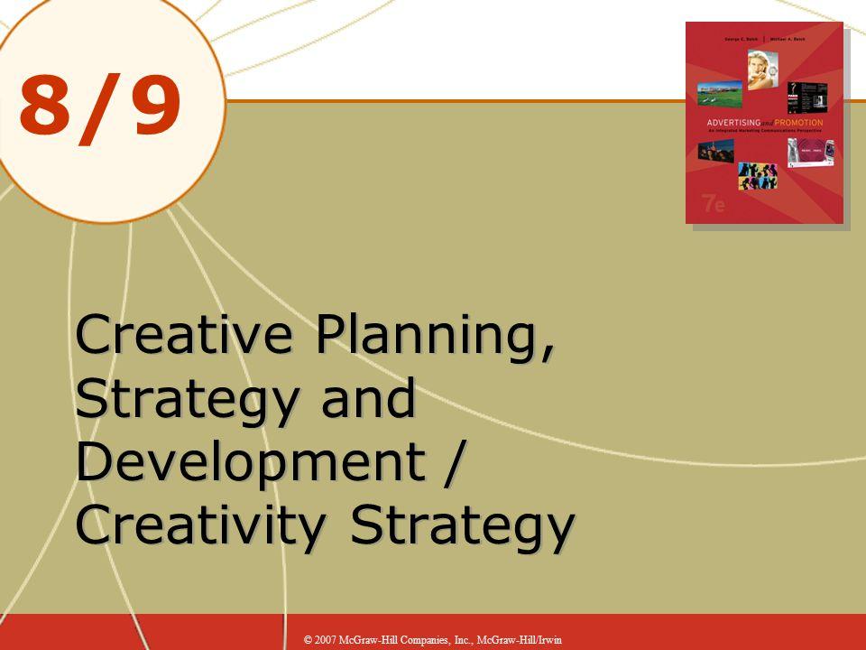 Creative Planning, Strategy and Development / Creativity Strategy © 2007 McGraw-Hill Companies, Inc., McGraw-Hill/Irwin 8/9