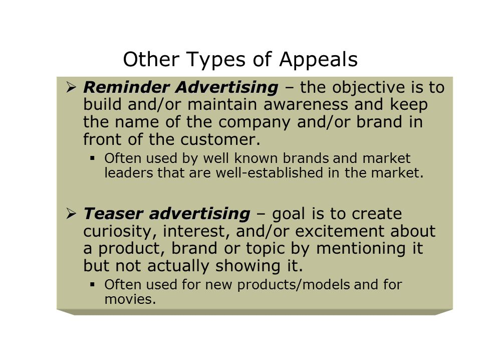 Other Types of Appeals  Reminder Advertising  Reminder Advertising – the objective is to build and/or maintain awareness and keep the name of the co
