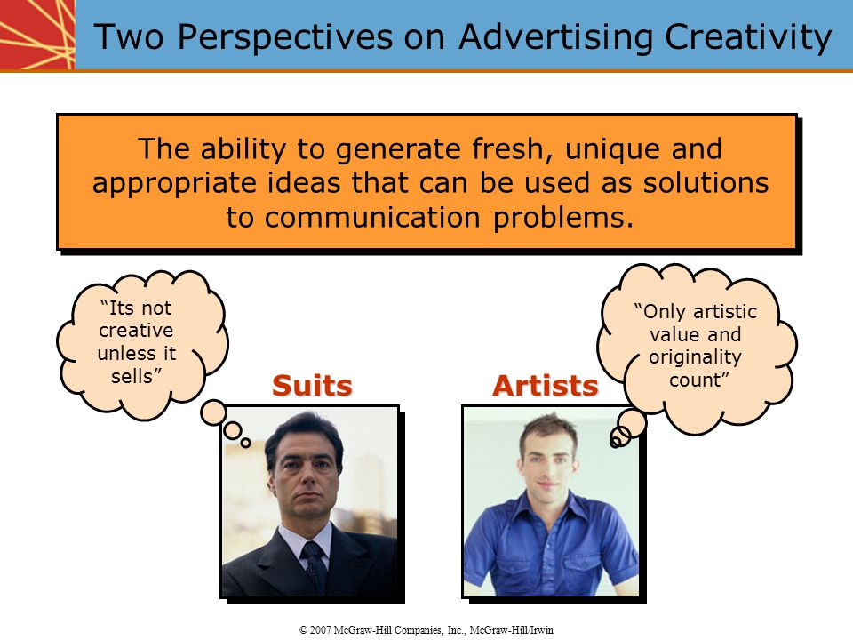 Two Perspectives on Advertising Creativity © 2007 McGraw-Hill Companies, Inc., McGraw-Hill/Irwin The ability to generate fresh, unique and appropriate
