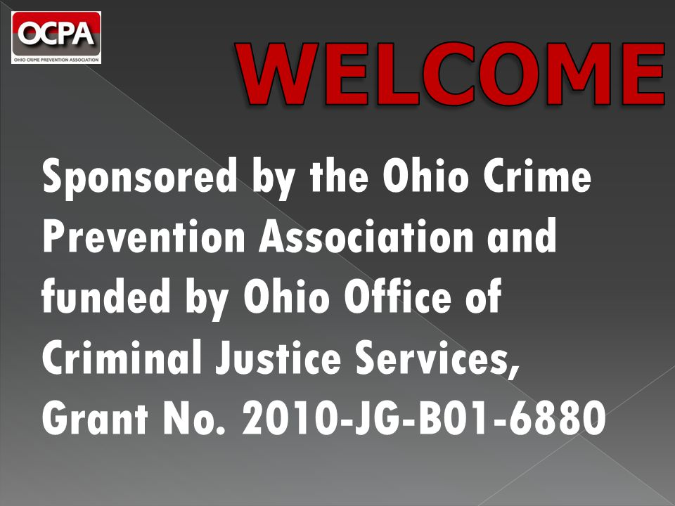 Sponsored by the Ohio Crime Prevention Association and funded by Ohio Office of Criminal Justice Services, Grant No. 2010-JG-B01-6880