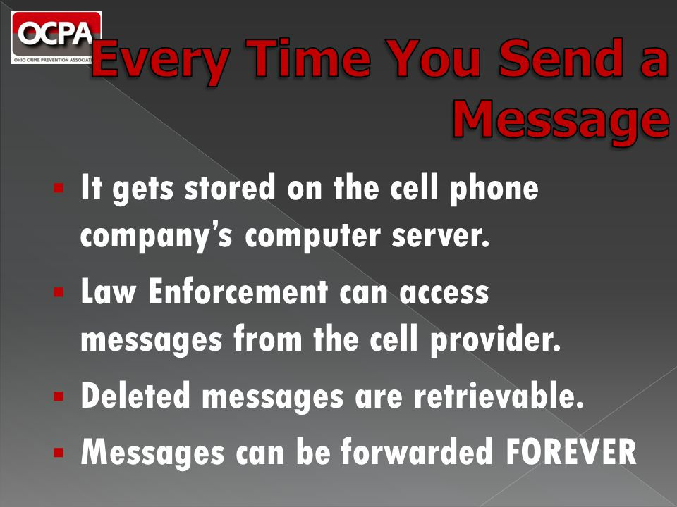  It gets stored on the cell phone company's computer server.  Law Enforcement can access messages from the cell provider.  Deleted messages are ret