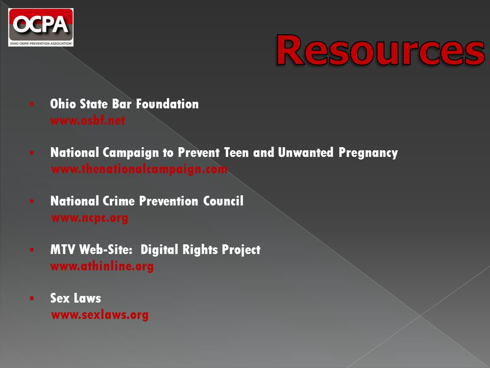  Ohio State Bar Foundation www.osbf.net  National Campaign to Prevent Teen and Unwanted Pregnancy www.thenationalcampaign.com  National Crime Prevention Council www.ncpc.org  MTV Web-Site: Digital Rights Project www.athinline.org  Sex Laws www.sexlaws.org