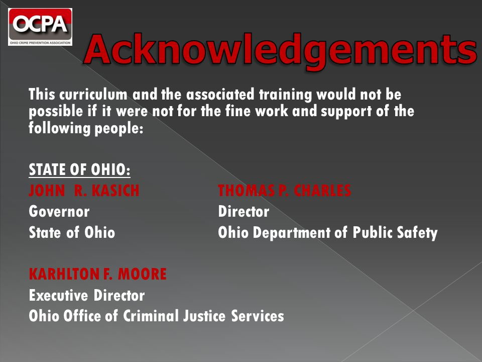 This curriculum and the associated training would not be possible if it were not for the fine work and support of the following people: STATE OF OHIO: