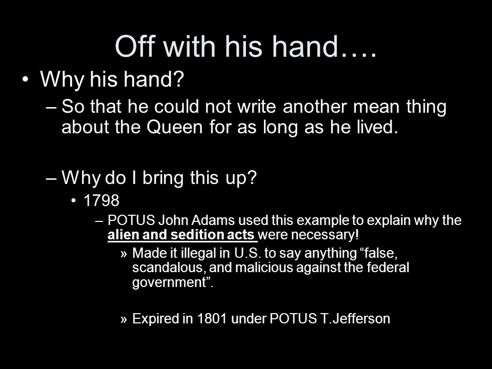 Off with his hand…. Why his hand? –So that he could not write another mean thing about the Queen for as long as he lived. –Why do I bring this up? 179