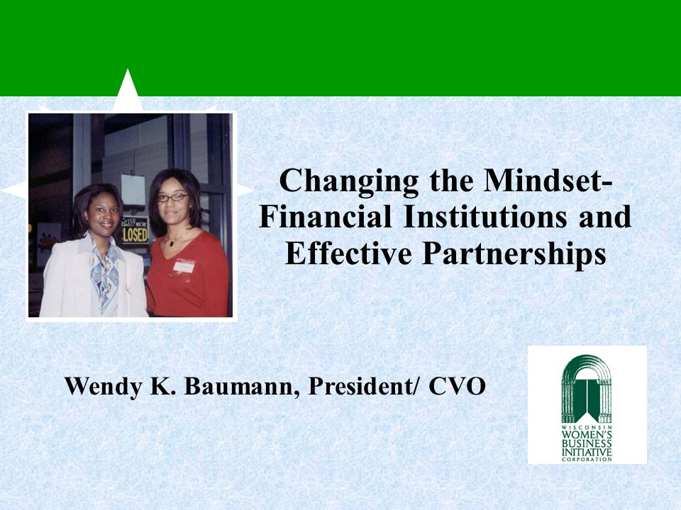 Changing the Mindset- Financial Institutions and Effective Partnerships Wendy K.