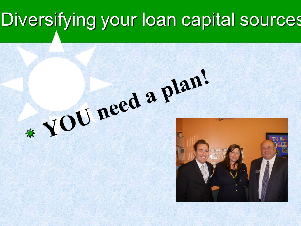 Diversifying your loan capital sources YOU need a plan!