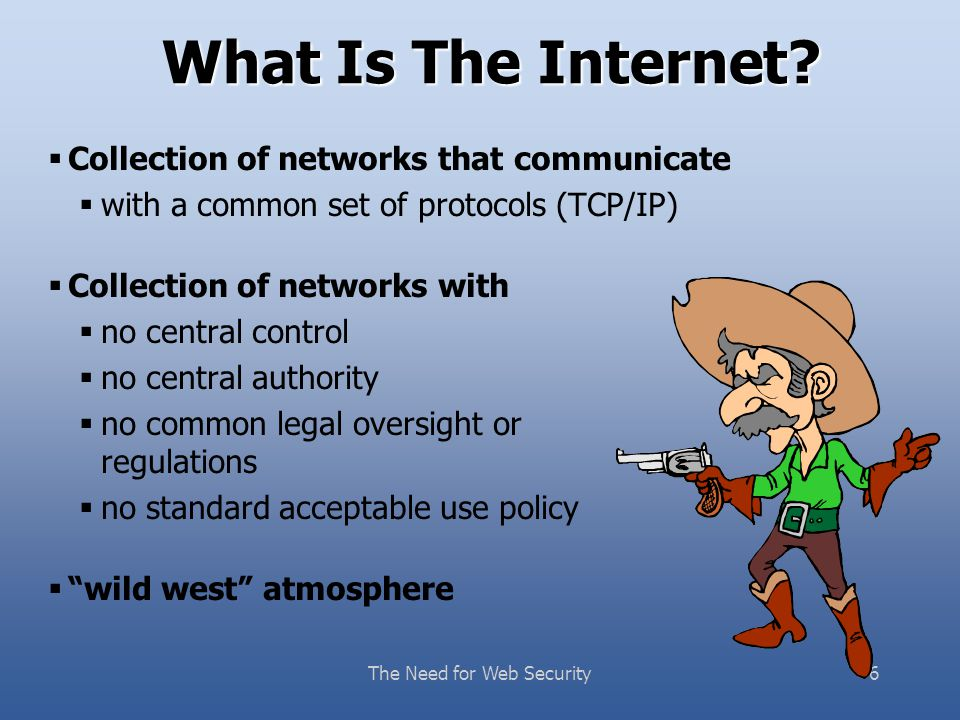 The Need for Web Security16 Internet Security.