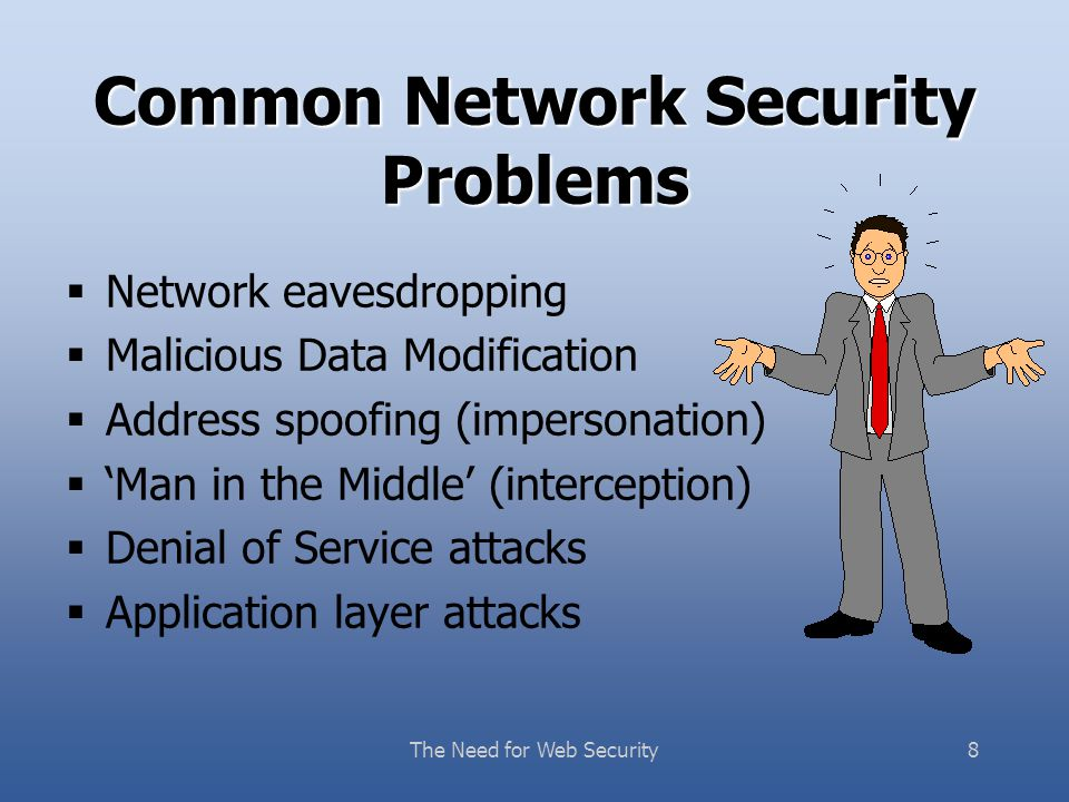 The Need for Web Security18 THE MOST COMMON EXCUSES  So many people are on the Internet, I m just a face in the crowd.
