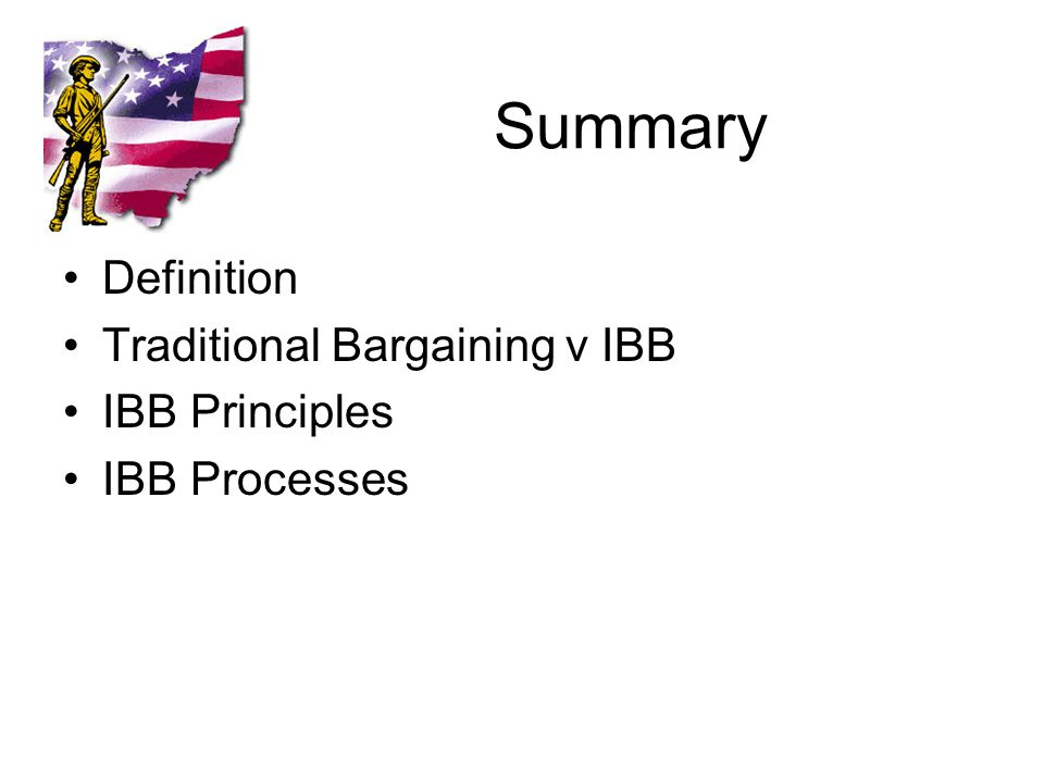 Summary Definition Traditional Bargaining v IBB IBB Principles IBB Processes