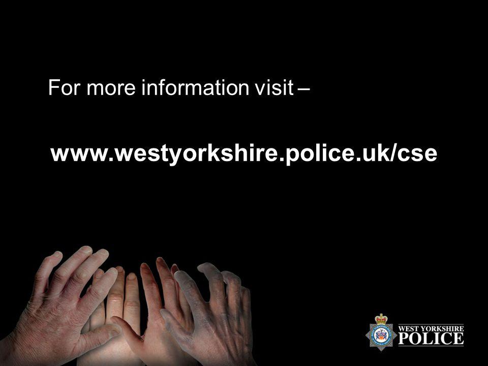 For more information visit – www.westyorkshire.police.uk/cse