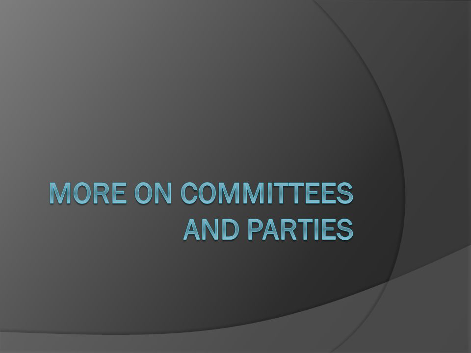 Three Theories of Committees (and their implications)  1.) Informational *implies that committees are microcosms  2.) Distributive *implies that committees are preference outliers  3.) Partisan *implies that committees may be stacked (bipolar outliers?)  Dominant view: committees have multiple principals ---may depend on committee, or even issue