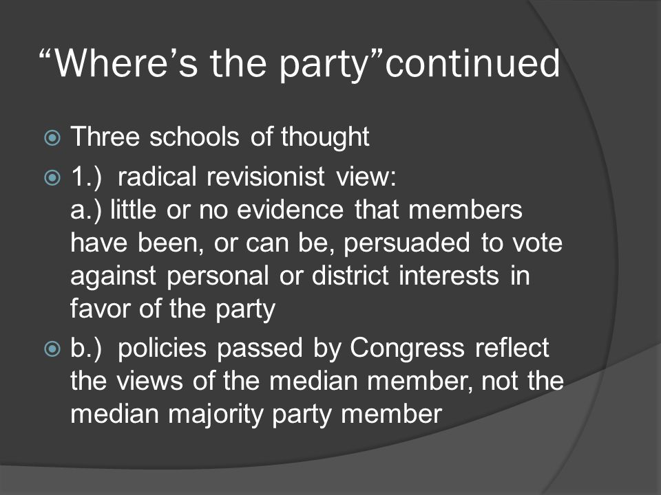 """""""Where's the party""""continued  Three schools of thought  1.) radical revisionist view: a.) little or no evidence that members have been, or can be, p"""