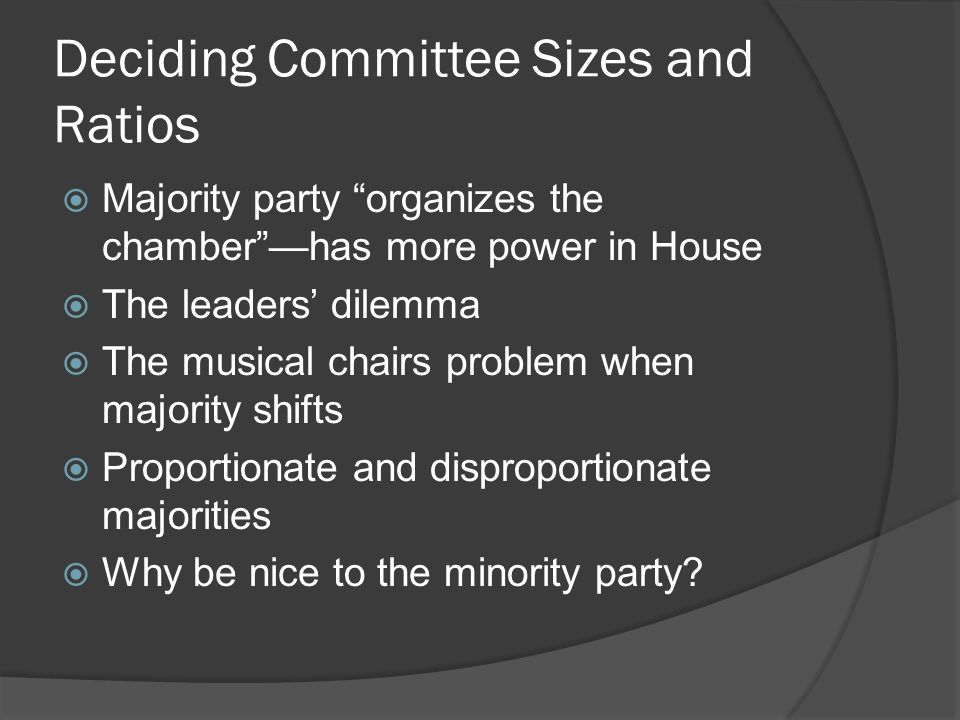 The Committee Assignment Process  Once ratios are determined, each party, in each chamber, has a leadership-dominated steering committee that makes assignments for that chamber/party  General rules of the game ---House: no more than 2 assignments, certain cmttees are exclusive, some are 'freebies ---Senate: the Johnson rule, the big 12 rule  Freshman and transfer requests: what motivates members to seek certain committees.