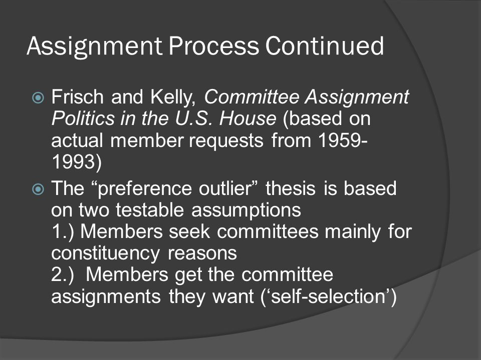 Assignment Process in Committees  Here's what the data say --for some cmtees, constituency characteristics are strongly correlated with committee requests --members' (especially freshmen) probability of getting what they want averages about 50%  Problem: are members strategic or sincere in their requests?