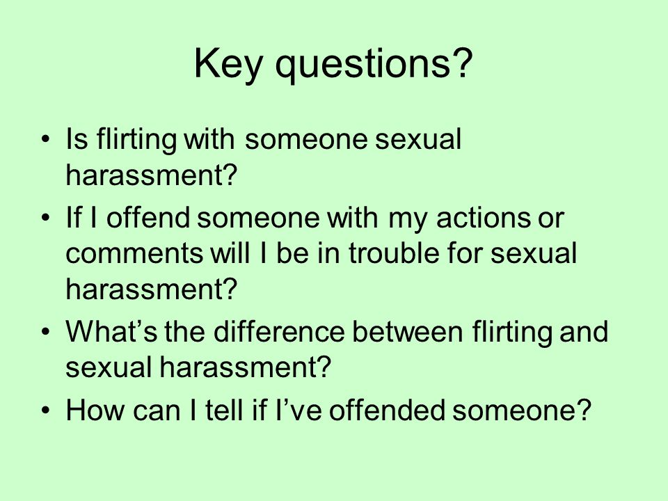 Key questions. Is flirting with someone sexual harassment.