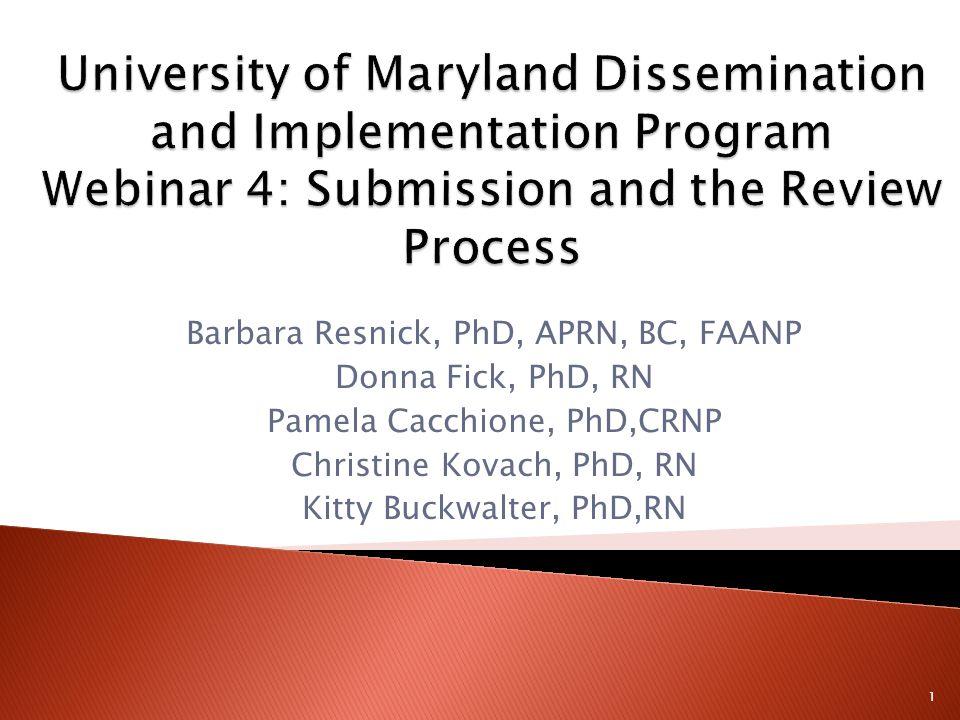 Barbara Resnick, PhD, APRN, BC, FAANP Donna Fick, PhD, RN Pamela Cacchione, PhD,CRNP Christine Kovach, PhD, RN Kitty Buckwalter, PhD,RN 1